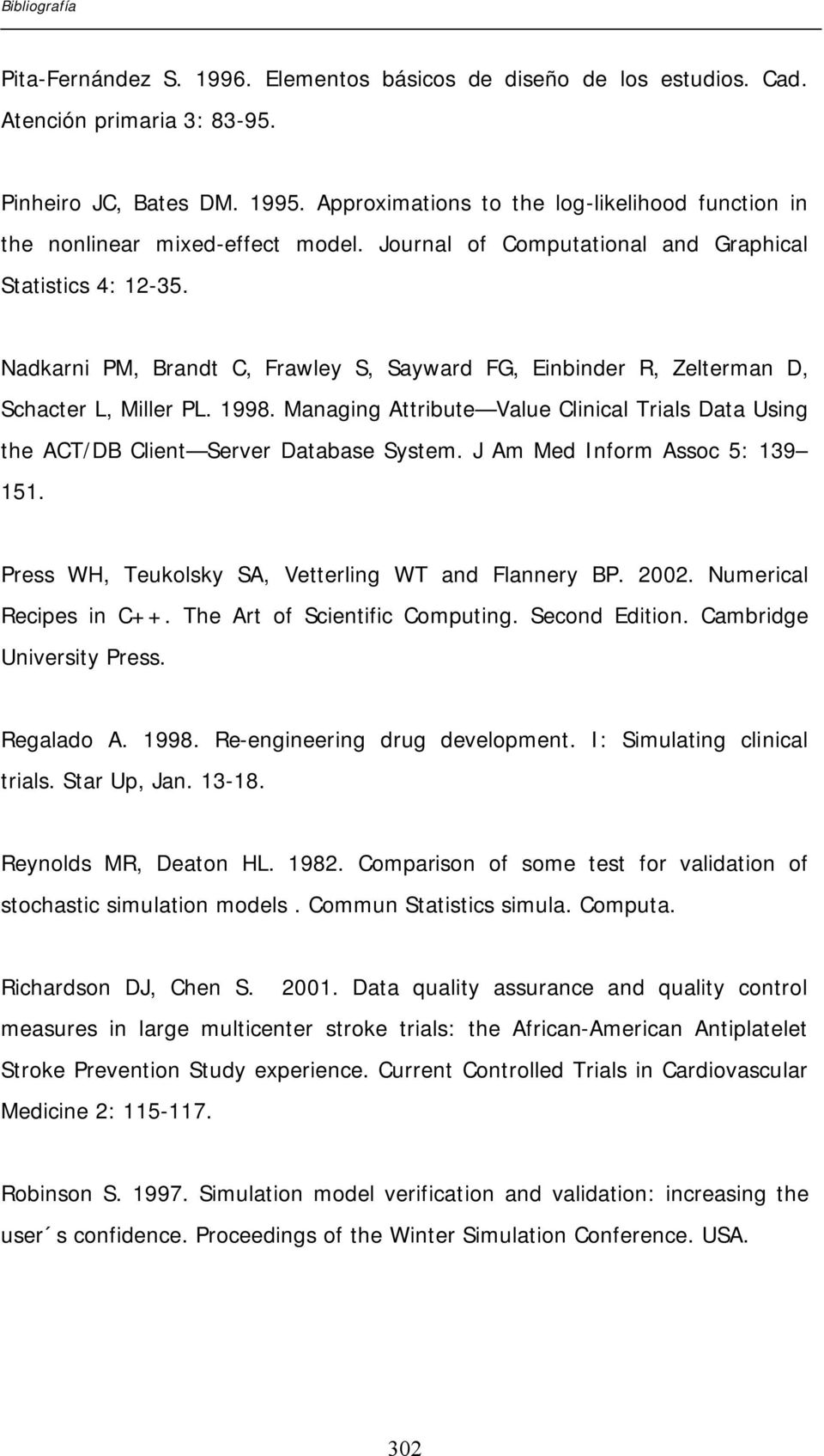 Nadkarni PM, Brandt C, Frawley S, Sayward FG, Einbinder R, Zelterman D, Schacter L, Miller PL. 1998. Managing Attribute Value Clinical Trials Data Using the ACT/DB Client Server Database System.