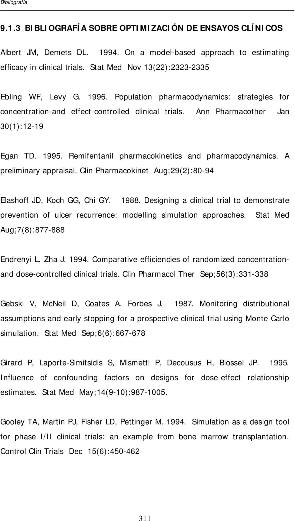 Remifentanil pharmacokinetics and pharmacodynamics. A preliminary appraisal. Clin Pharmacokinet Aug;29(2):80-94 Elashoff JD, Koch GG, Chi GY. 1988.
