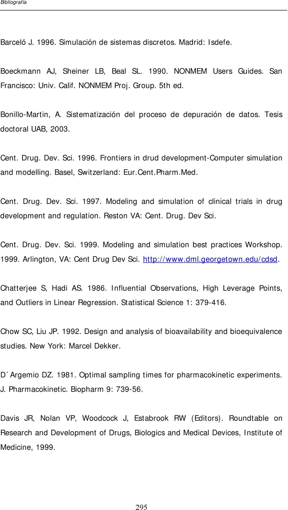 Basel, Switzerland: Eur.Cent.Pharm.Med. Cent. Drug. Dev. Sci. 1997. Modeling and simulation of clinical trials in drug development and regulation. Reston VA: Cent. Drug. Dev Sci. Cent. Drug. Dev. Sci. 1999.
