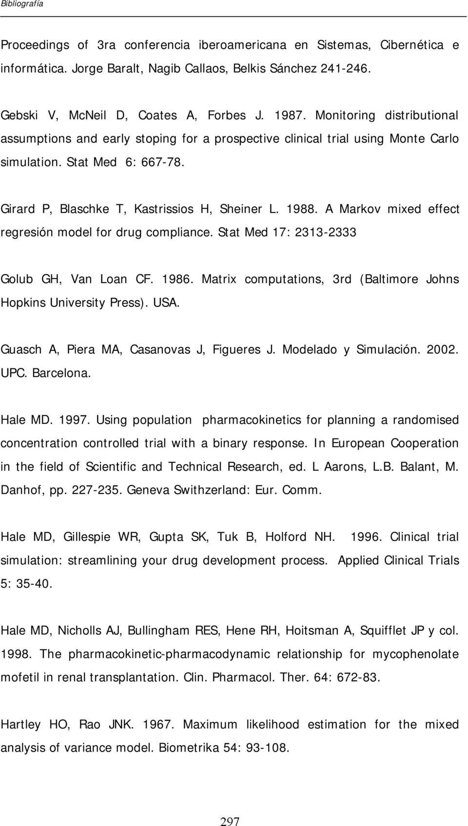 A Markov mixed effect regresión model for drug compliance. Stat Med 17: 2313-2333 Golub GH, Van Loan CF. 1986. Matrix computations, 3rd (Baltimore Johns Hopkins University Press). USA.