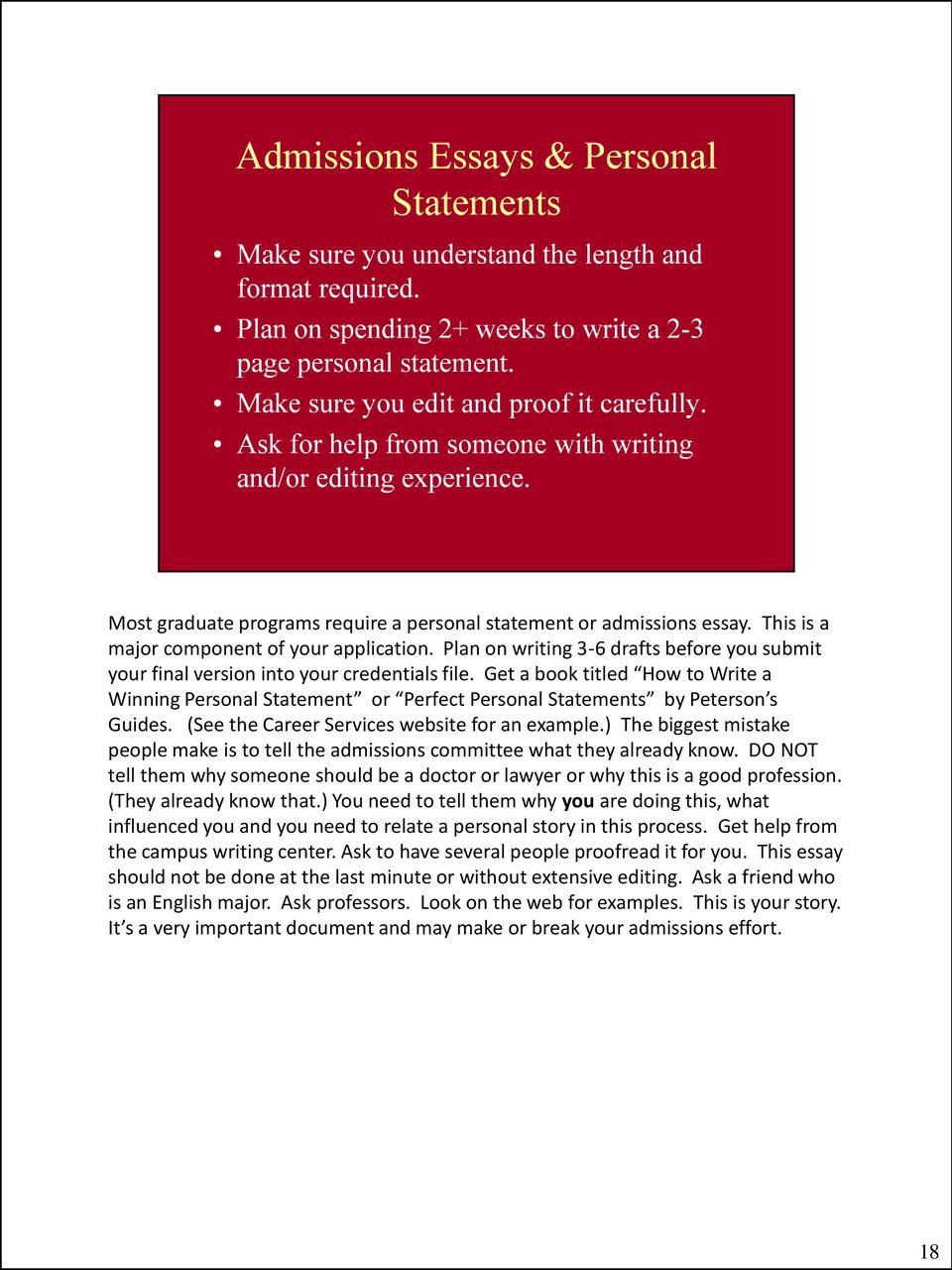 Get a book titled How to Write a Winning Personal Statement or Perfect Personal Statements by Peterson s Guides. (See the Career Services website for an example.