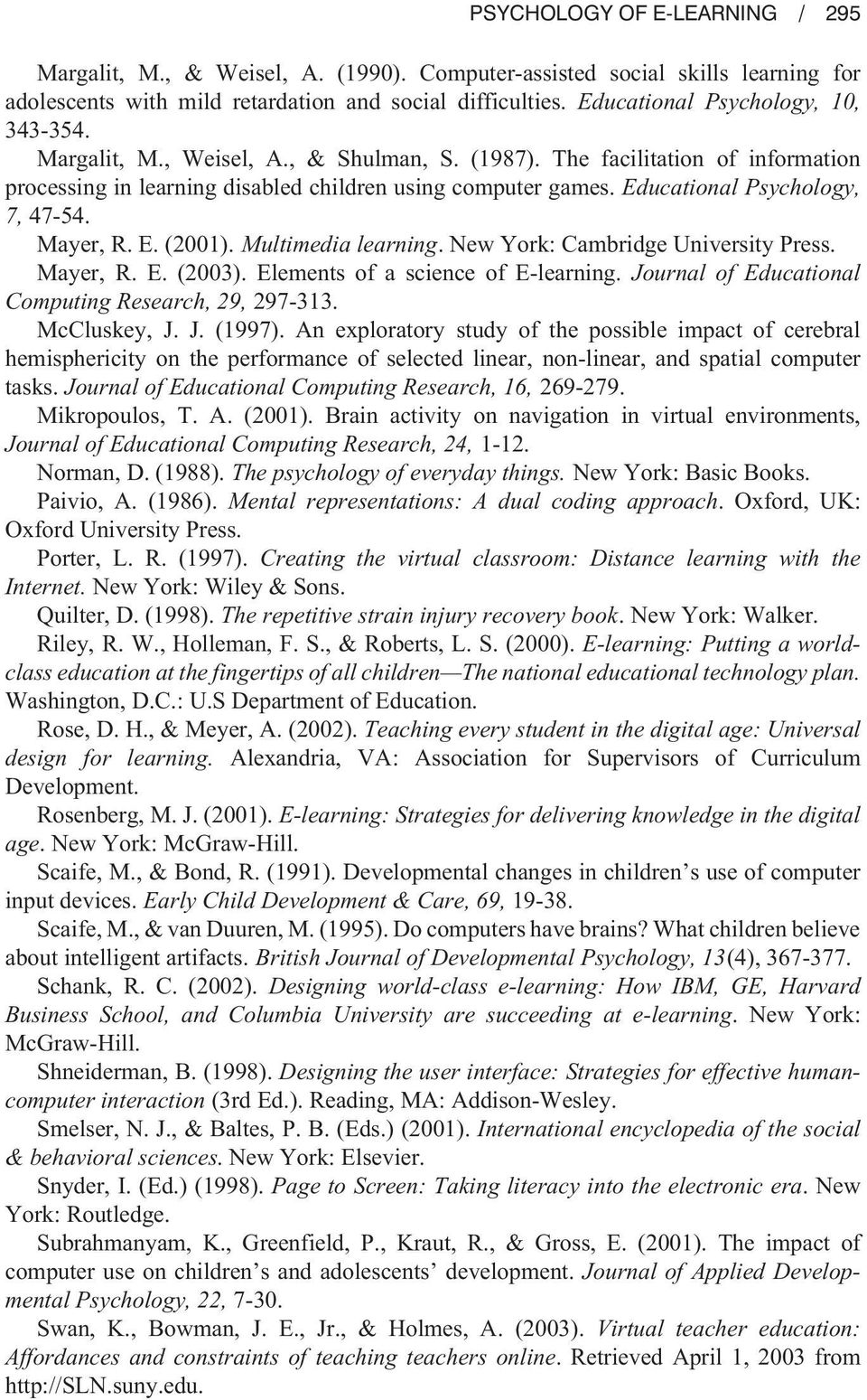 Educational Psychology, 7, 47-54. Mayer, R. E. (2001). Multimedia learning. New York: Cambridge University Press. Mayer, R. E. (2003). Elements of a science of E-learning.