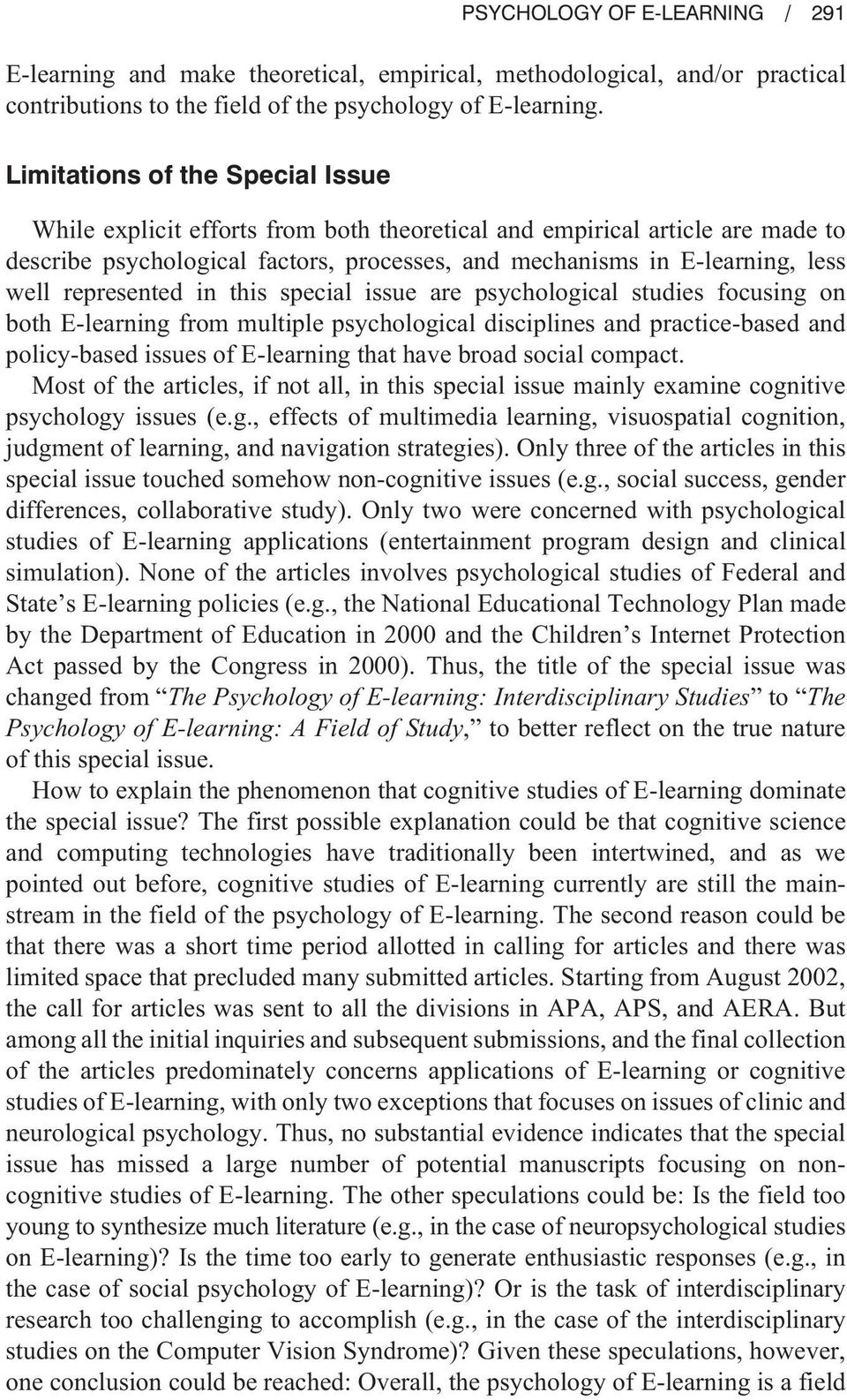 mechanisms in E-learning, less well represented in this special issue are psychological studies focusing on both E-learning from multiple psychological disciplines and practice-based and policy-based