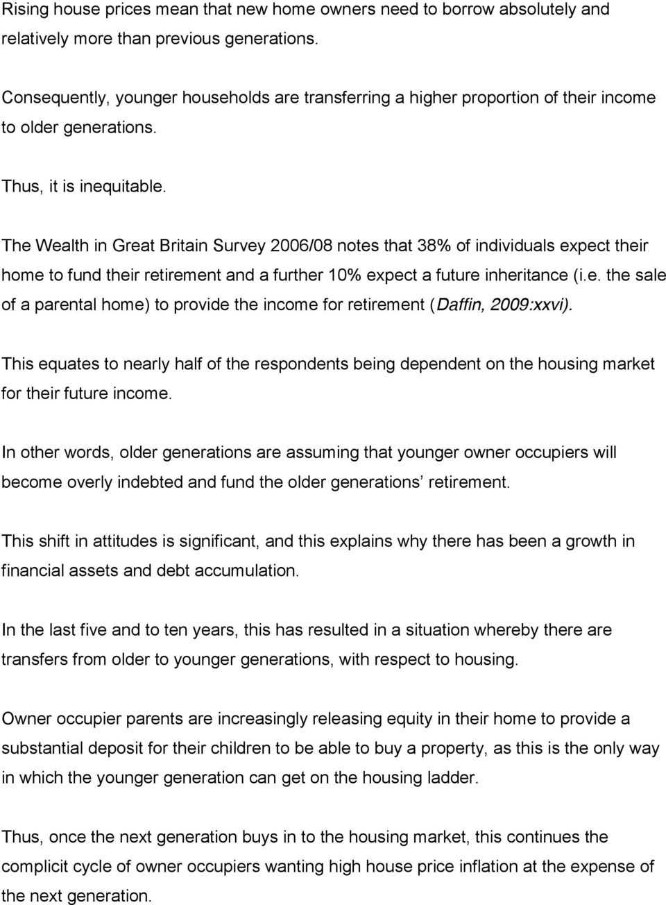 The Wealth in Great Britain Survey 2006/08 notes that 38% of individuals expect their home to fund their retirement and a further 10% expect a future inheritance (i.e. the sale of a parental home) to provide the income for retirement (Daffin, 2009:xxvi).