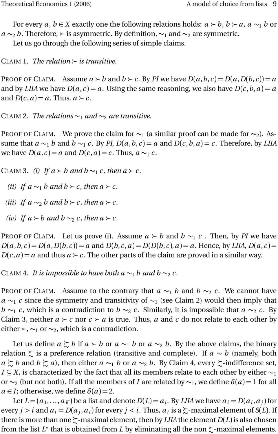 By PI we have D(a,b,c) = D(a,D(b,c)) = a and by LIIA we have D(a, c) = a. Using the same reasoning, we also have D(c, b, a ) = a and D(c,a ) = a. Thus, a c. CLAIM 2.