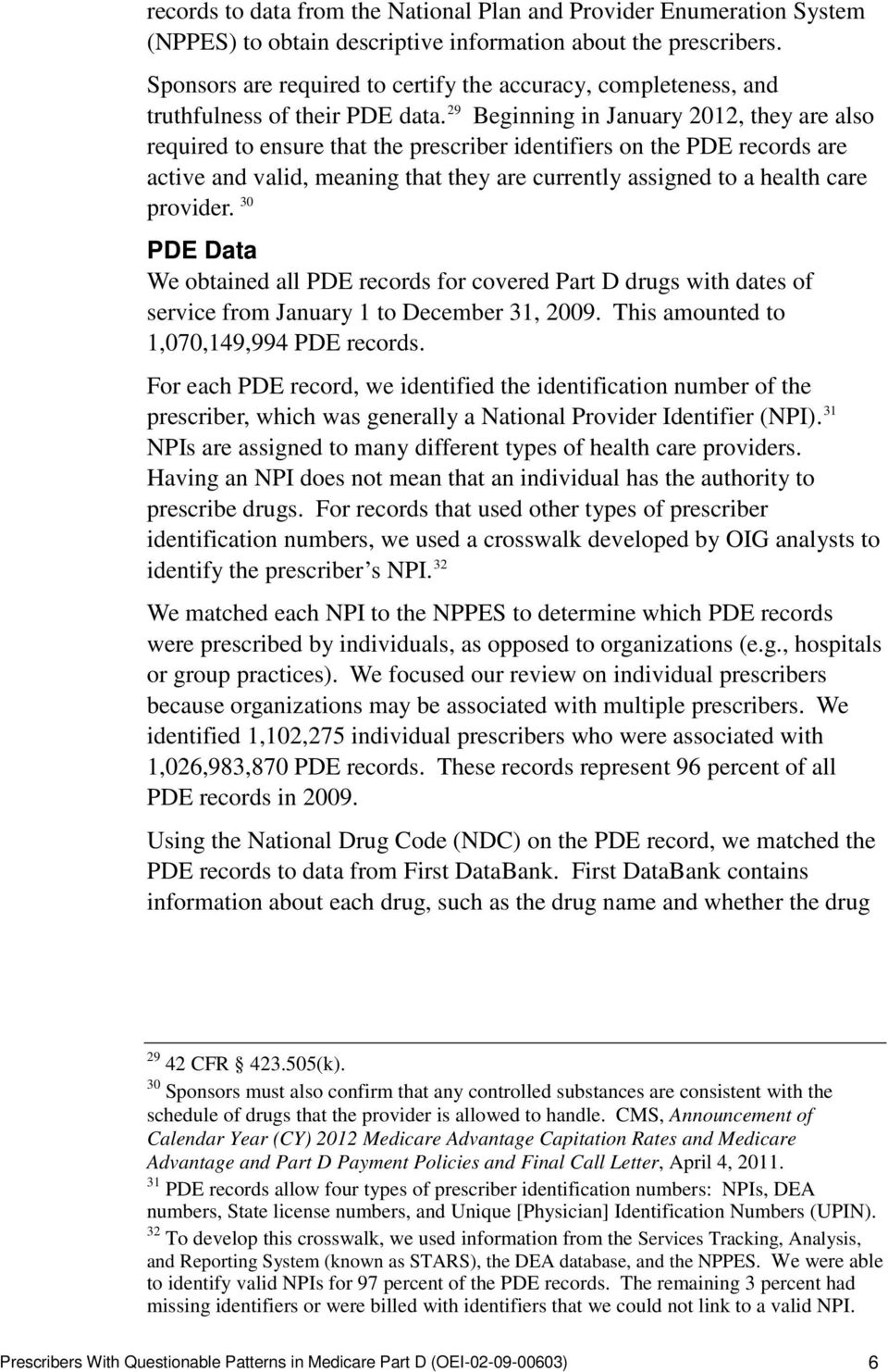 29 Beginning in January 2012, they are also required to ensure that the prescriber identifiers on the PDE records are active and valid, meaning that they are currently assigned to a health care