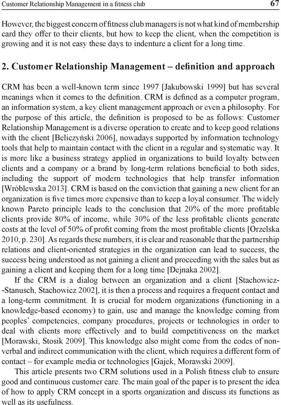 Customer Relationship Management definition and approach CRM has been a well-known term since 1997 [Jakubowski 1999] but has several meanings when it comes to the definition.