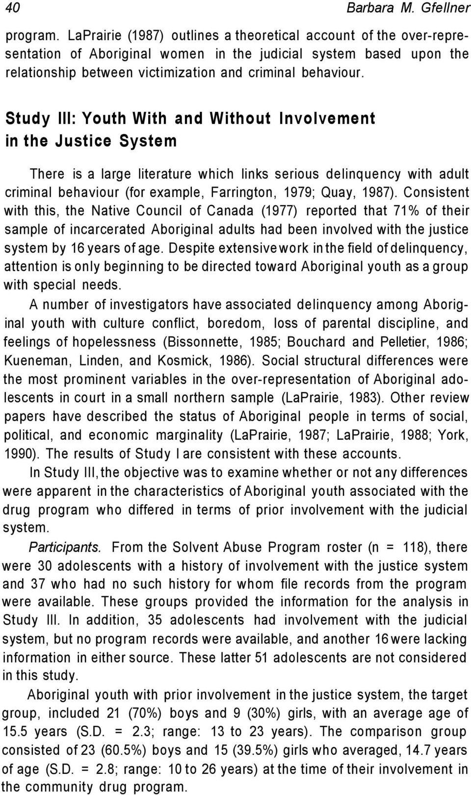 Study III: Youth With and Without Involvement in the Justice System There is a large literature which links serious delinquency with adult criminal behaviour (for example, Farrington, 1979; Quay,