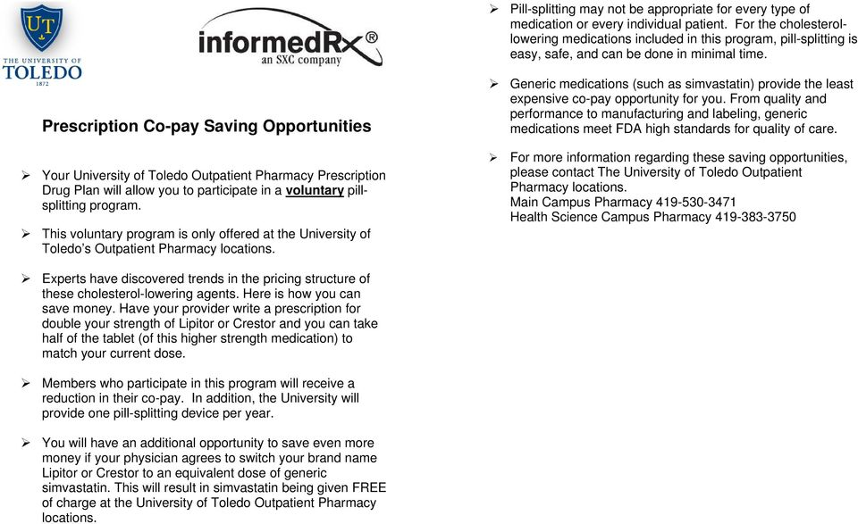 Prescription Co-pay Saving Opportunities Your University of Toledo Outpatient Pharmacy Prescription Drug Plan will allow you to participate in a voluntary pillsplitting program.