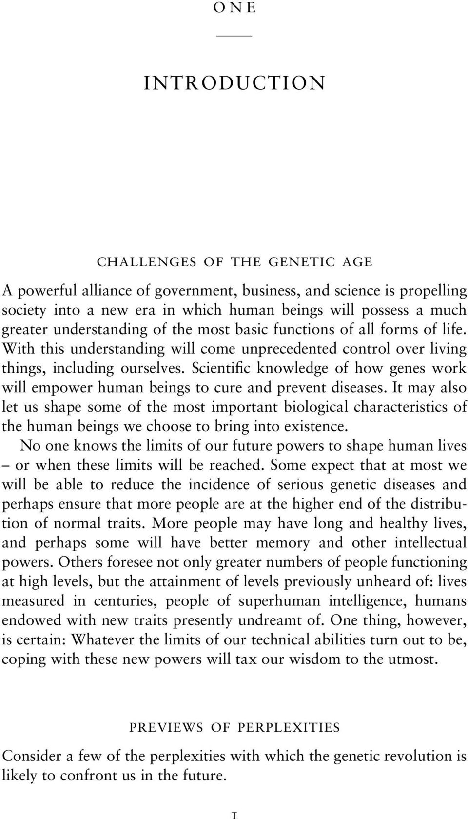 Scientific knowledge of how genes work will empower human beings to cure and prevent diseases.