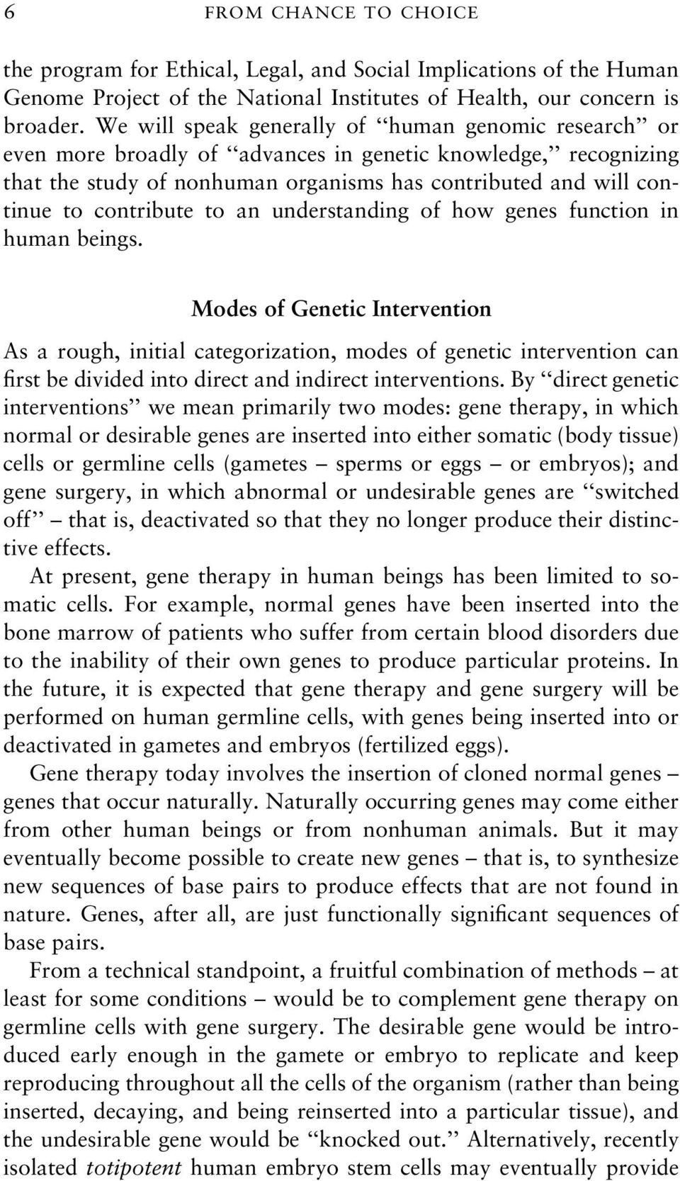 contribute to an understanding of how genes function in human beings.