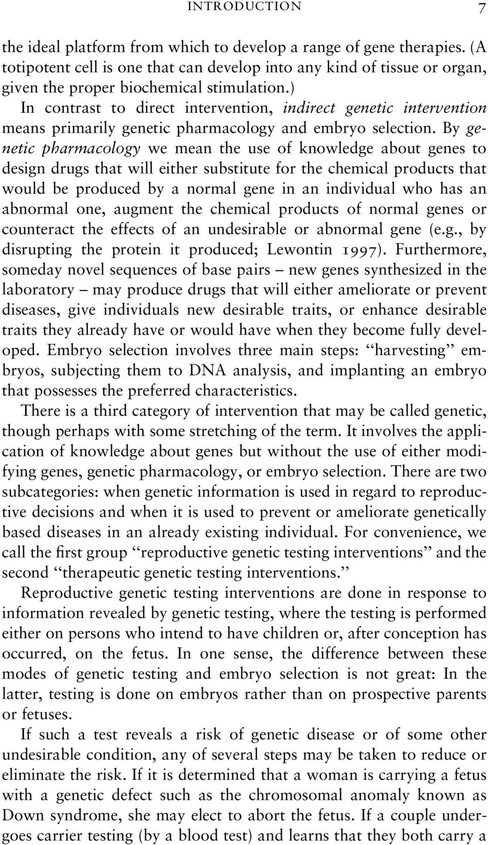) In contrast to direct intervention, indirect genetic intervention means primarily genetic pharmacology and embryo selection.