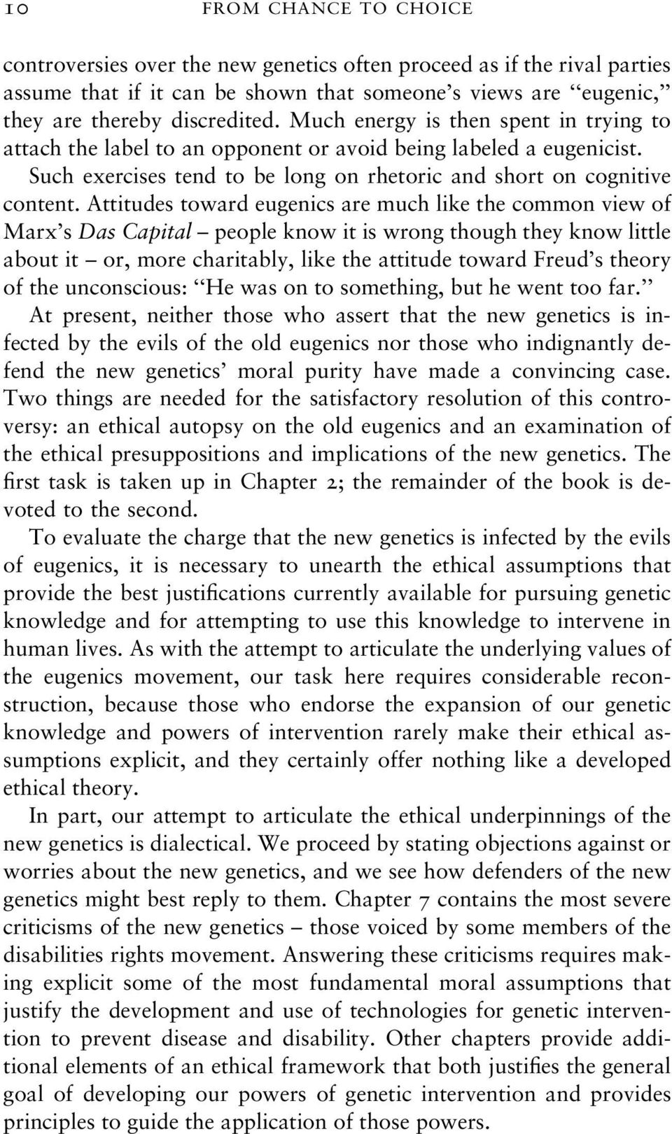 Attitudes toward eugenics are much like the common view of Marx s Das Capital people know it is wrong though they know little about it or, more charitably, like the attitude toward Freud s theory of