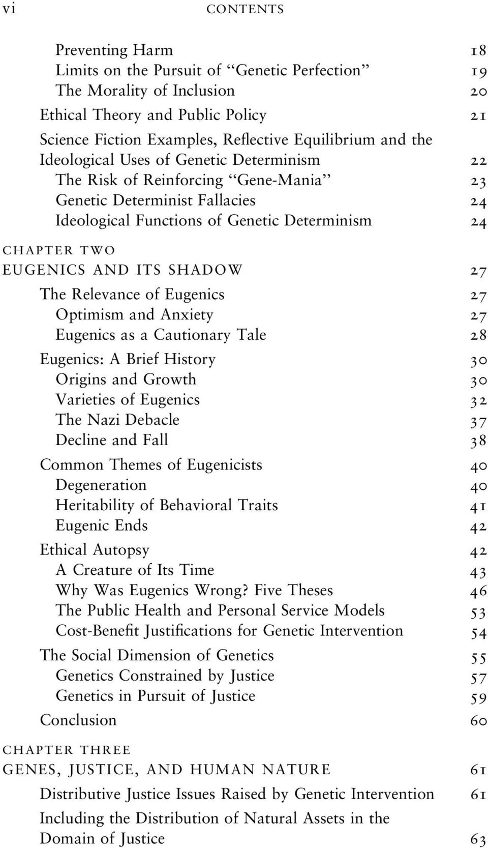 27 The Relevance of Eugenics 27 Optimism and Anxiety 27 Eugenics as a Cautionary Tale 28 Eugenics: A Brief History 30 Origins and Growth 30 Varieties of Eugenics 32 The Nazi Debacle 37 Decline and