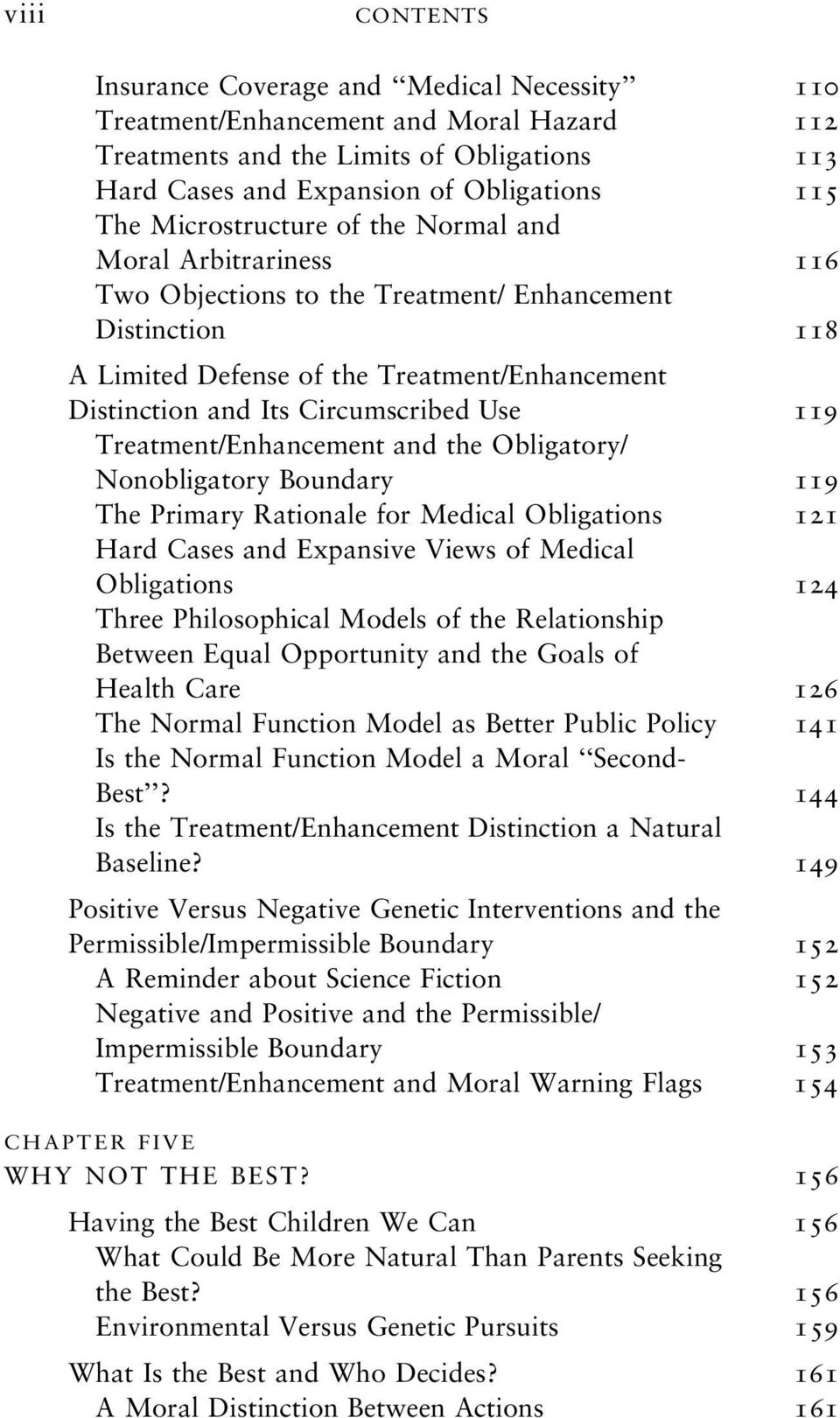 Use 119 Treatment/Enhancement and the Obligatory/ Nonobligatory Boundary 119 The Primary Rationale for Medical Obligations 121 Hard Cases and Expansive Views of Medical Obligations 124 Three