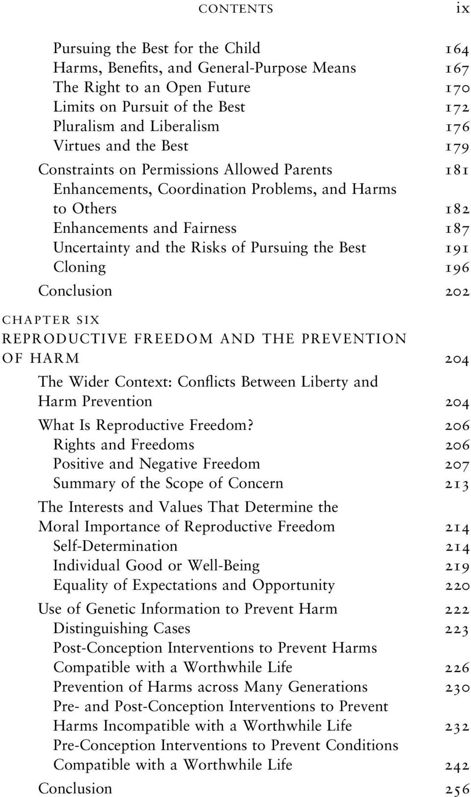 Best 191 Cloning 196 Conclusion 202 CHAPTER SIX REPRODUCTIVE FREEDOM AND THE PREVENTION OF HARM 204 The Wider Context: Conflicts Between Liberty and Harm Prevention 204 What Is Reproductive Freedom?