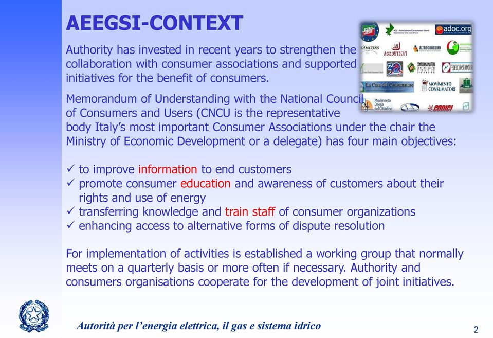 Development or a delegate) has four main objectives: to improve information to end customers promote consumer education and awareness of customers about their rights and use of energy transferring