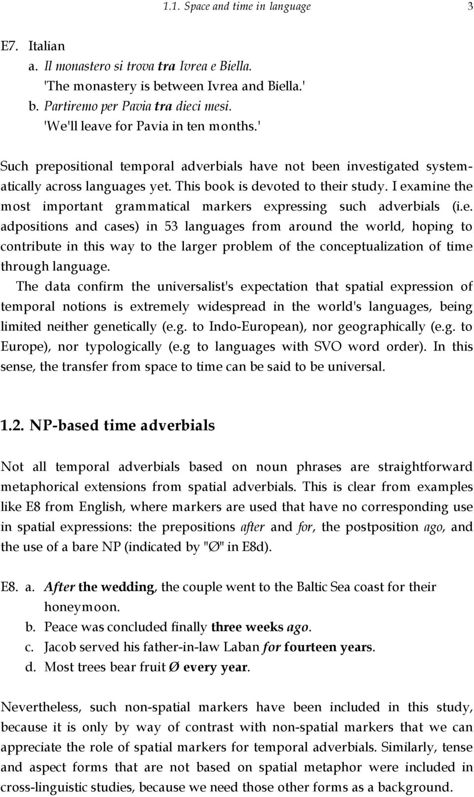 I examine the most important grammatical markers expressing such adverbials (i.e. adpositions and cases) in 53 languages from around the world, hoping to contribute in this way to the larger problem of the conceptualization of time through language.