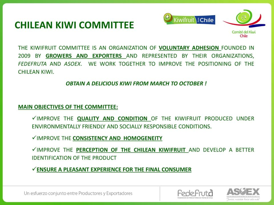 MAIN OBJECTIVES OF THE COMMITTEE: IMPROVE THE QUALITY AND CONDITION OF THE KIWIFRUIT PRODUCED UNDER ENVIRONMENTALLY FRIENDLY AND SOCIALLY RESPONSIBLE CONDITIONS.