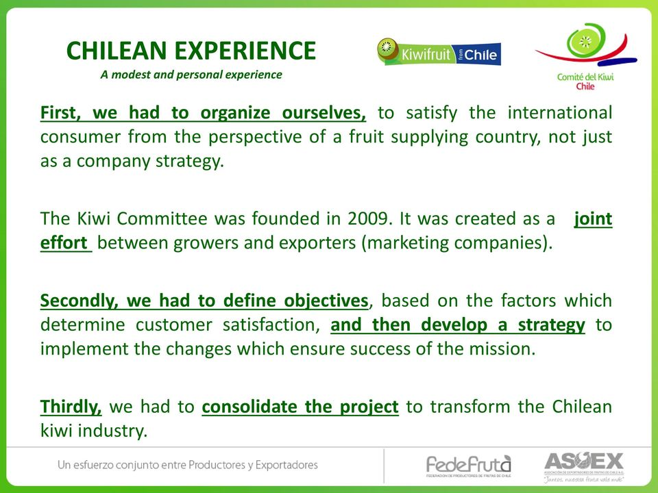 It was created as a effort between growers and exporters (marketing companies).