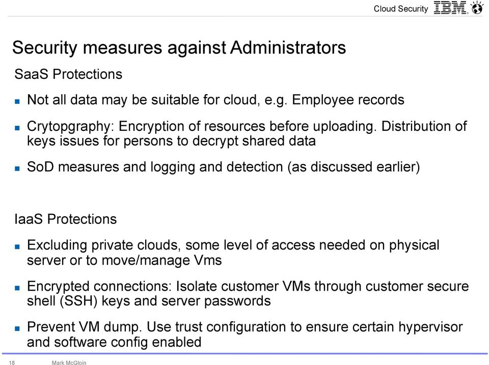 private clouds, some level of access needed on physical server or to move/manage Vms Encrypted connections: Isolate customer VMs through customer secure