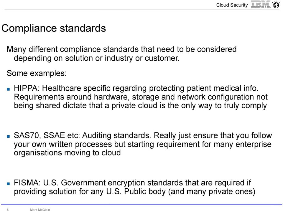 Requirements around hardware, storage and network configuration not being shared dictate that a private cloud is the only way to truly comply SAS70, SSAE etc: