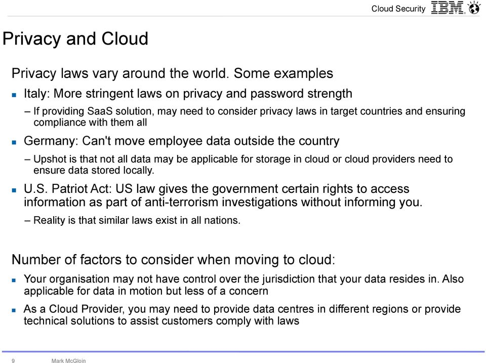 Germany: Can't move employee data outside the country Upshot is that not all data may be applicable for storage in cloud or cloud providers need to ensure data stored locally. U.S.