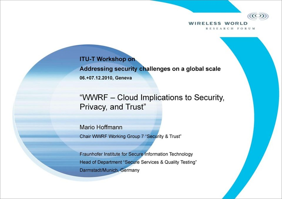 Chair WWRF Working Group 7 Security & Trust Fraunhofer Institute for Secure