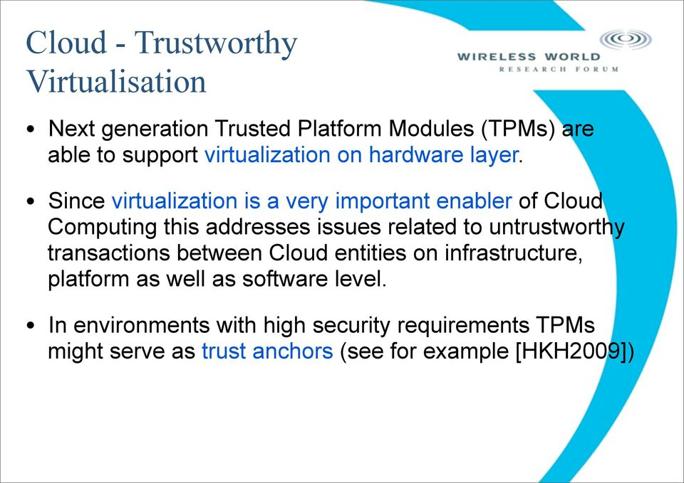 Since virtualization is a very important enabler of Cloud Computing this addresses issues related to