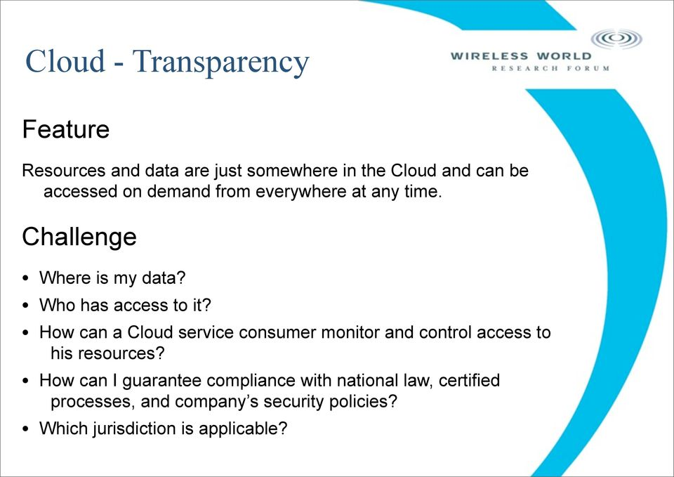 How can a Cloud service consumer monitor and control access to his resources?