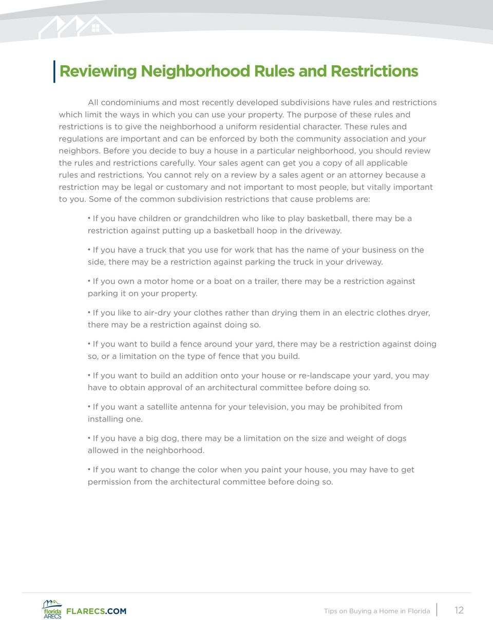 These rules and regulations are important and can be enforced by both the community association and your neighbors.