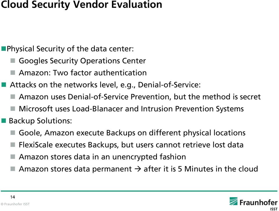 , Denial-of-Service: Amazon uses Denial-of-Service Prevention, but the method is secret Microsoft uses Load-Blanacer and Intrusion Prevention