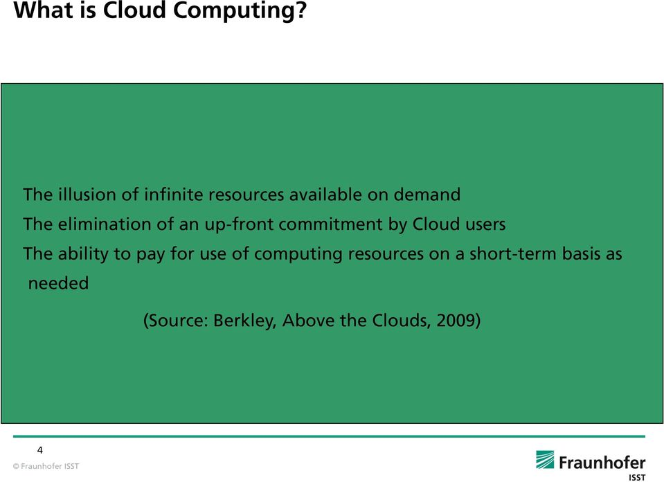 The elimination of an up-front commitment by Cloud users The ability to pay for