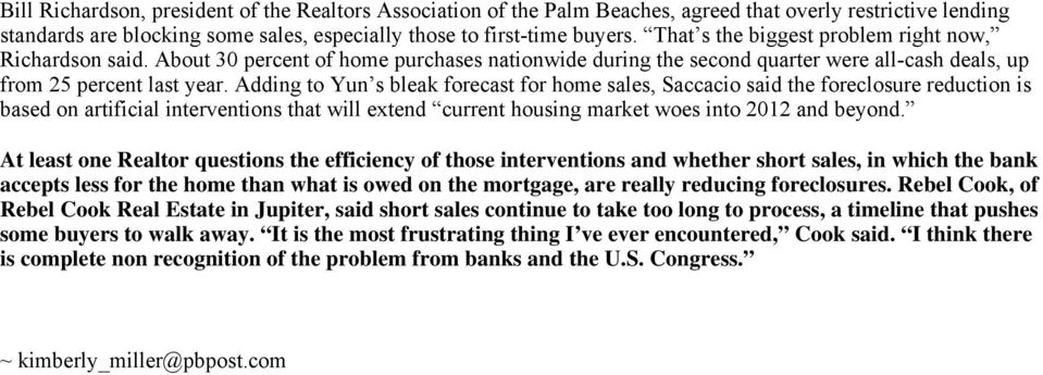 Adding to Yun s bleak forecast for home sales, Saccacio said the foreclosure reduction is based on artificial interventions that will extend current housing market woes into 2012 and beyond.