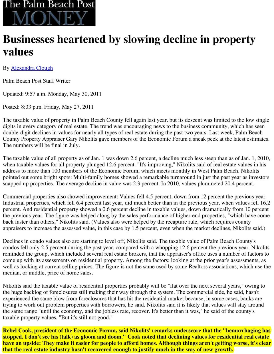 Friday, May 27, 2011 The taxable value of property in Palm Beach County fell again last year, but its descent was limited to the low single digits in every category of real estate.