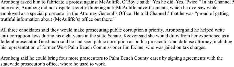 He told Channel 5 that he was proud of getting truthful information about (McAuliffe s) office out there. All three candidates said they would make prosecuting public corruption a priority.