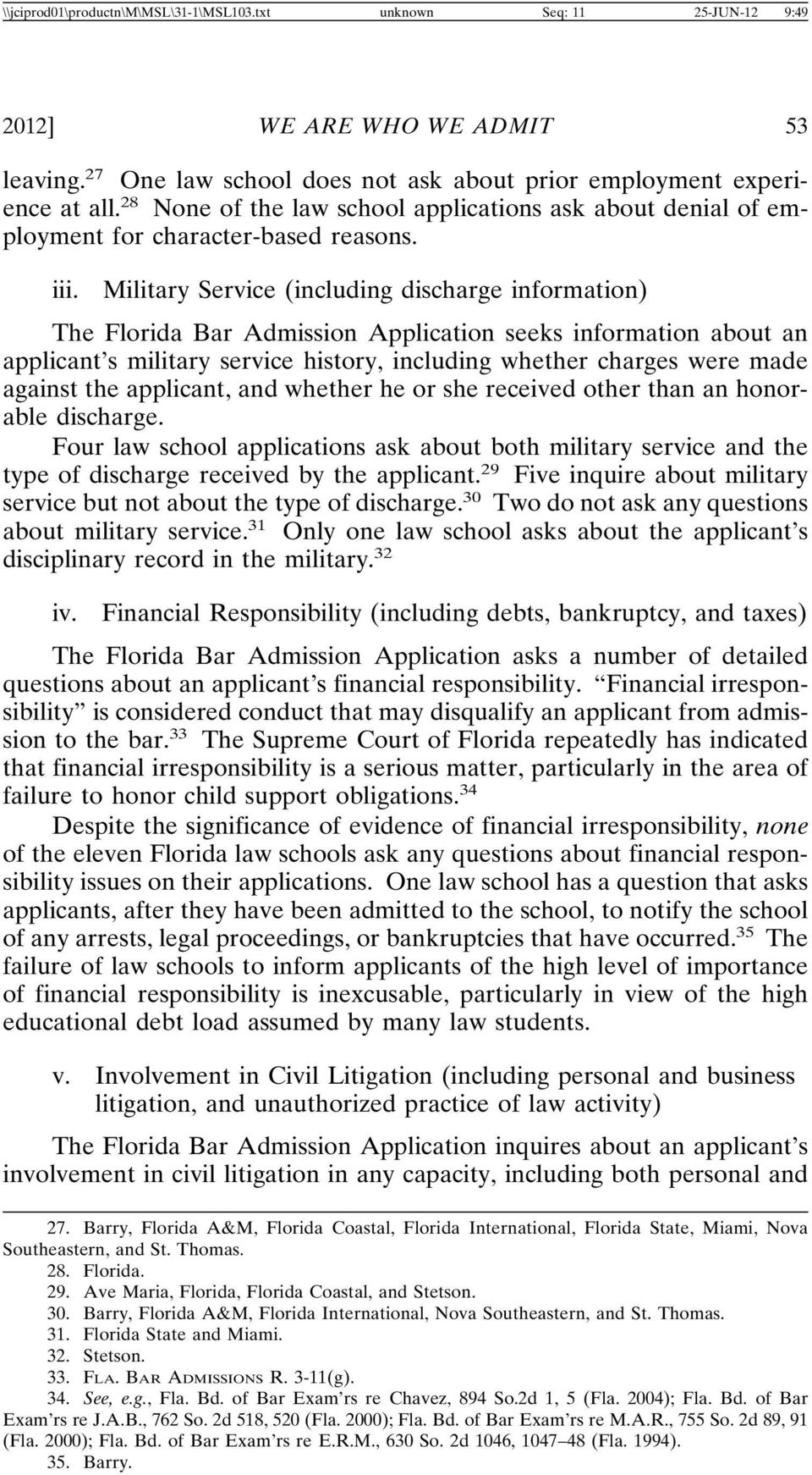 Military Service (including discharge information) The Florida Bar Admission Application seeks information about an applicant s military service history, including whether charges were made against