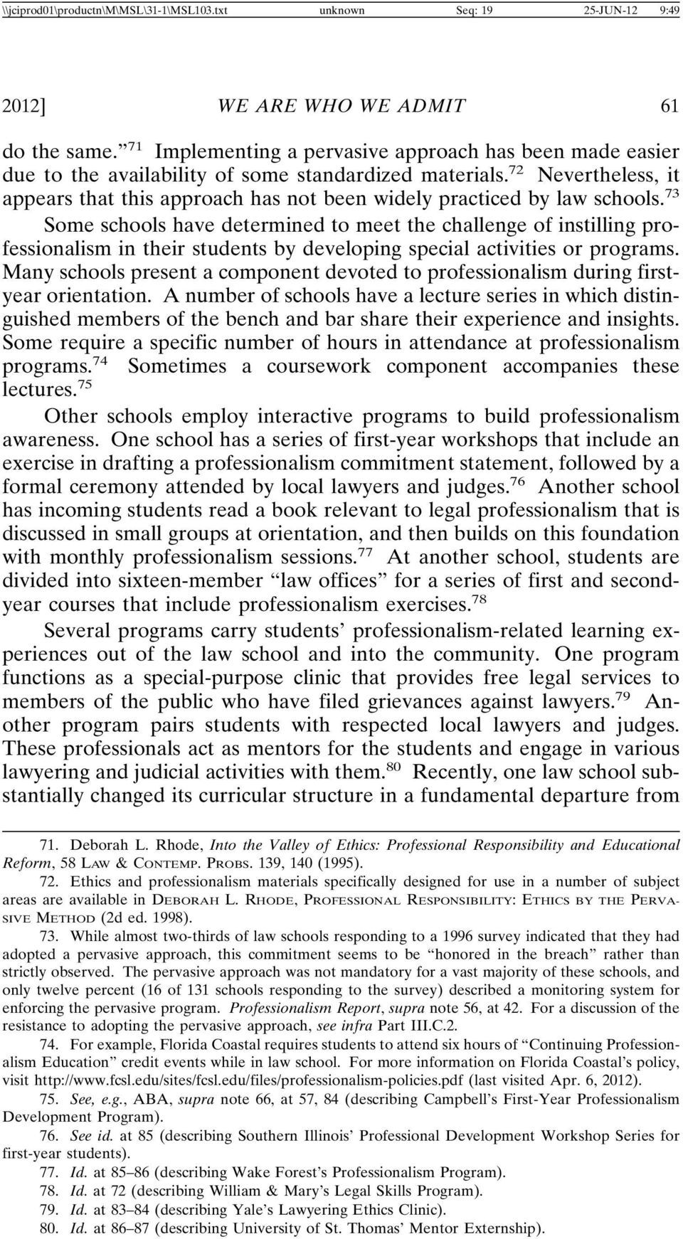 72 Nevertheless, it appears that this approach has not been widely practiced by law schools.