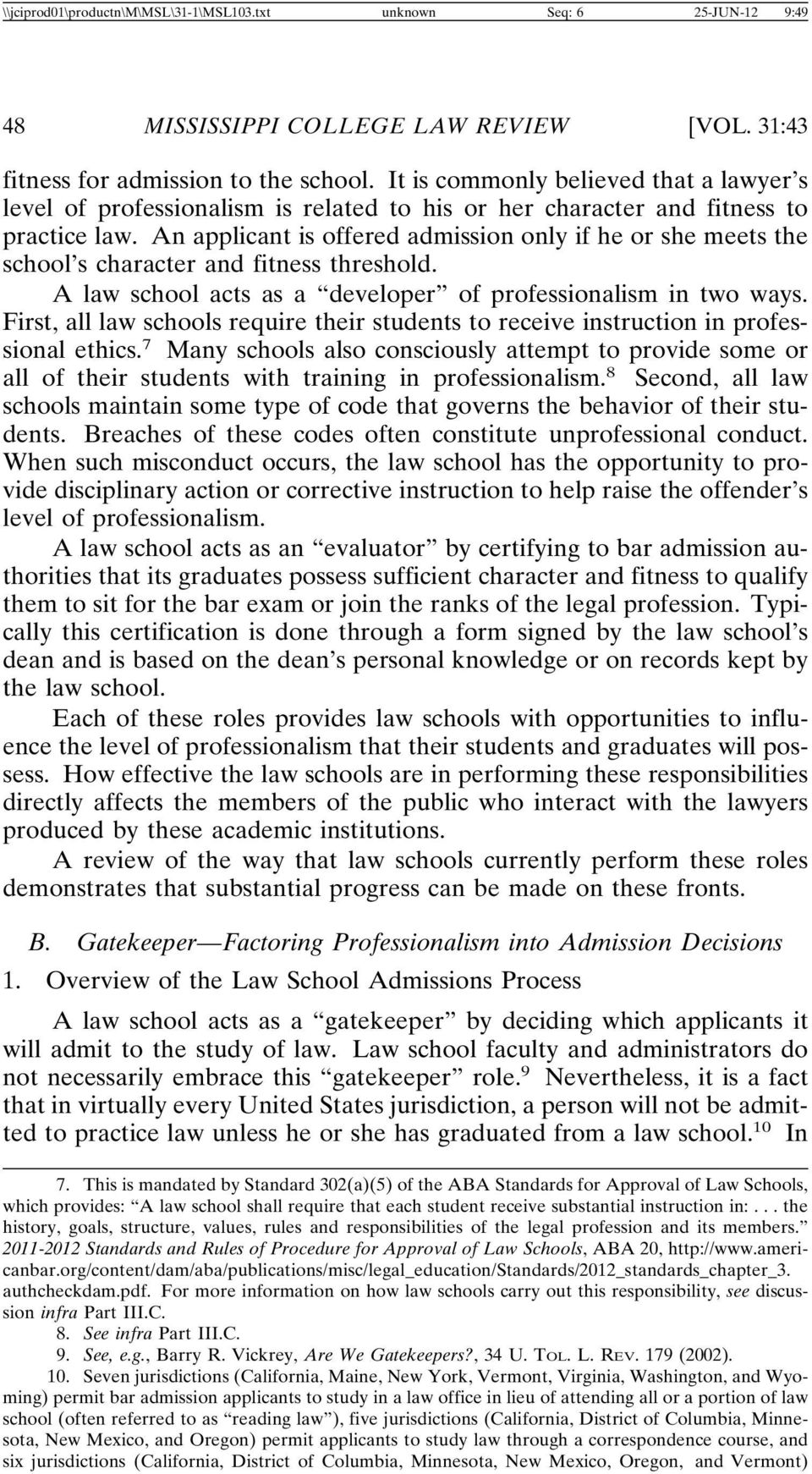 An applicant is offered admission only if he or she meets the school s character and fitness threshold. A law school acts as a developer of professionalism in two ways.