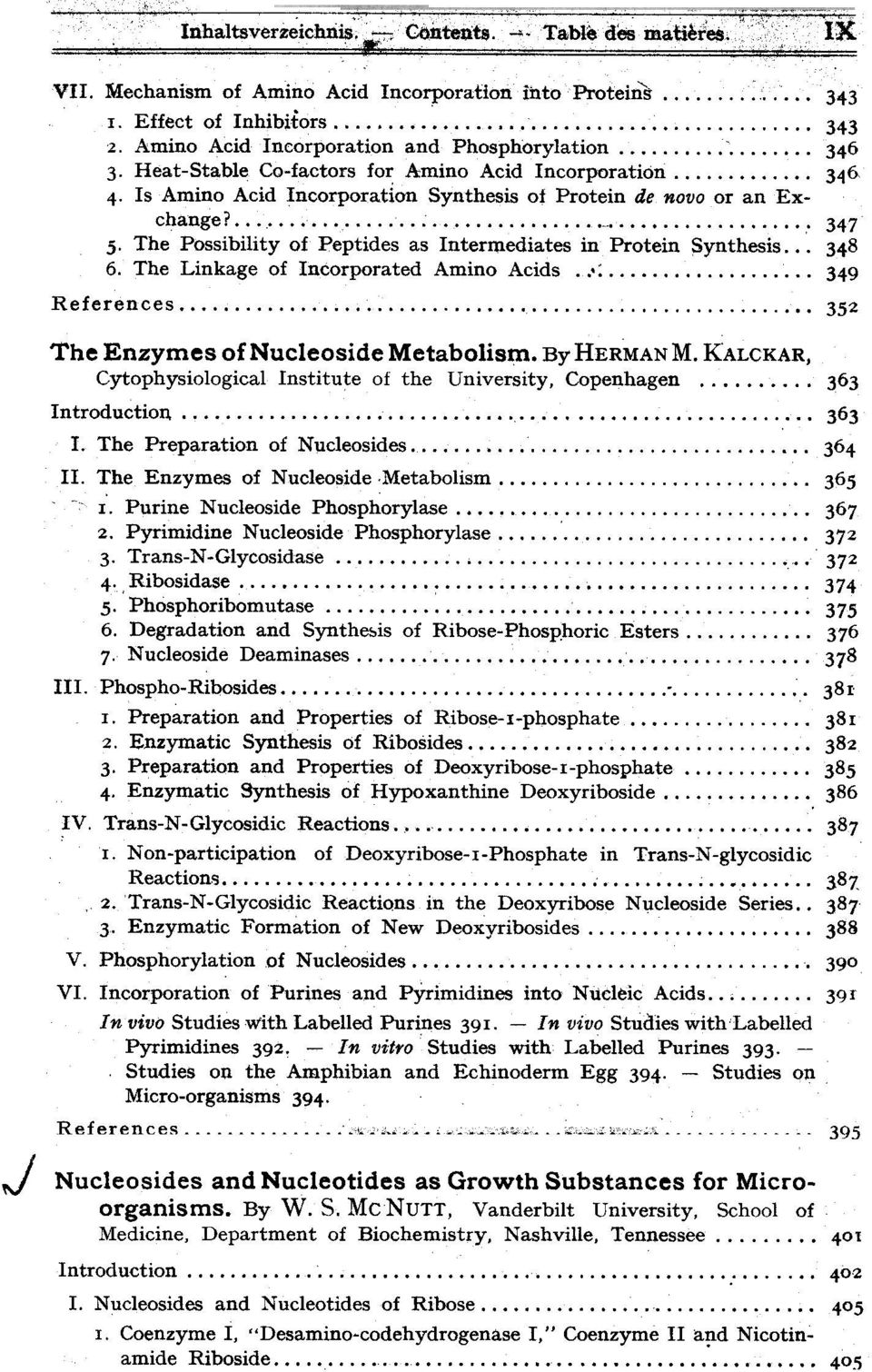 The Possibility of Peptides as Intermediates in Protein Synthesis...348 6. The Linkage of Incorporated Amino Acids...: 349 References. 352 The Enzymes of Nucleoside Metabolis~. By HERMAN M.