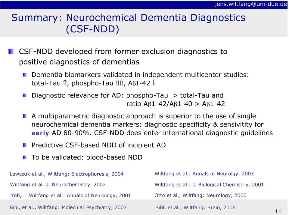 neurochemical dementia markers: diagnostic specificity & sensivitity for early AD 80-90%.