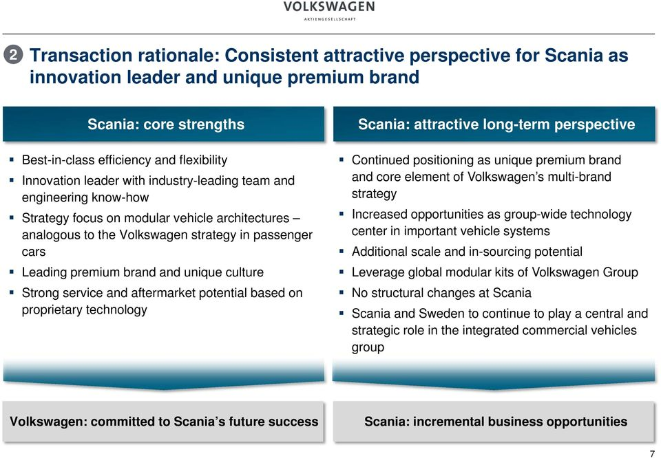Strong service and aftermarket potential based on proprietary technology Scania: attractive long-term perspective Continued positioning as unique premium brand and core element of Volkswagen s