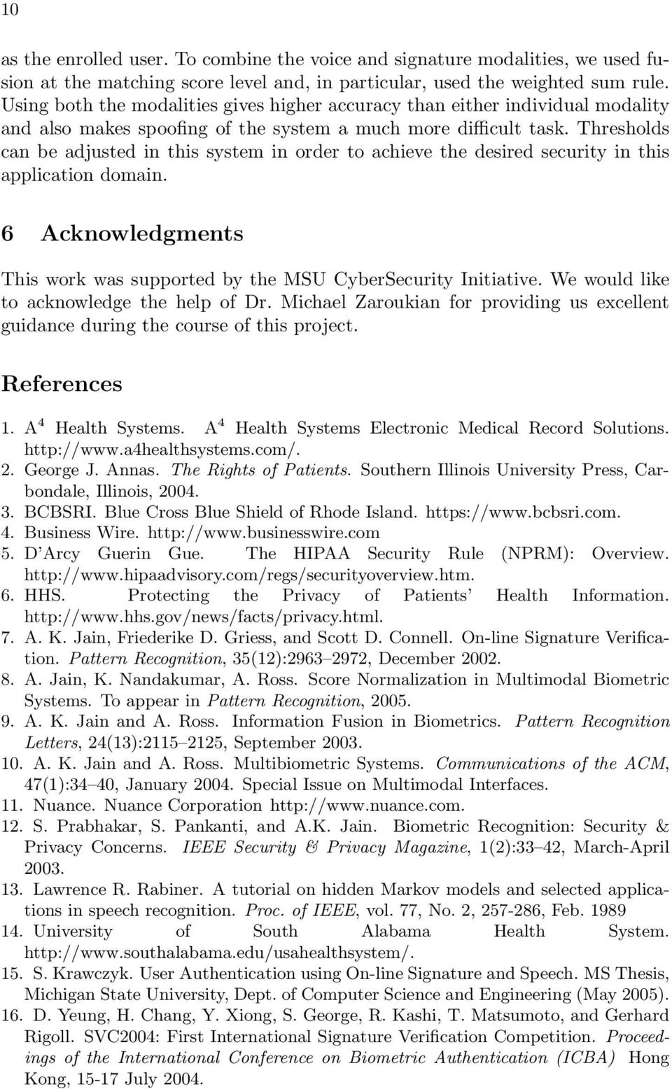 Thresholds can be adjusted in this system in order to achieve the desired security in this application domain. 6 Acknowledgments This work was supported by the MSU CyberSecurity Initiative.