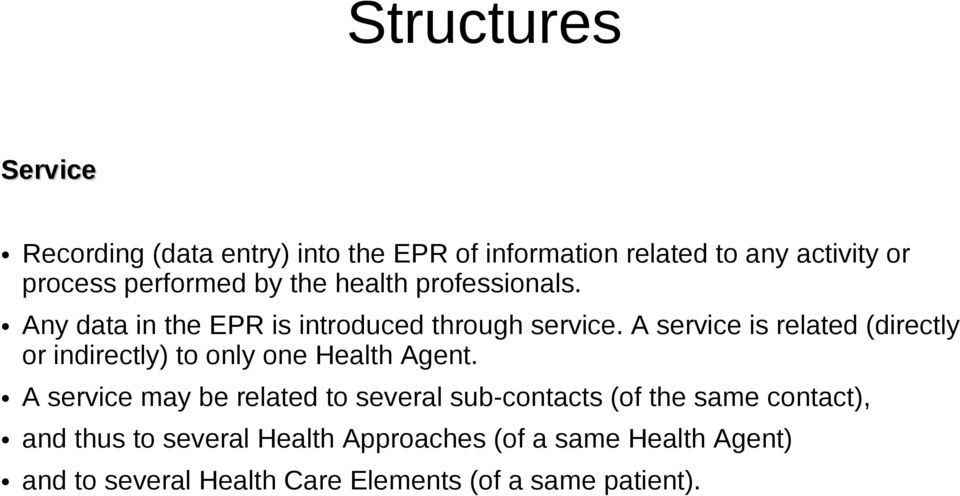 A service is related (directly or indirectly) to only one Health Agent.