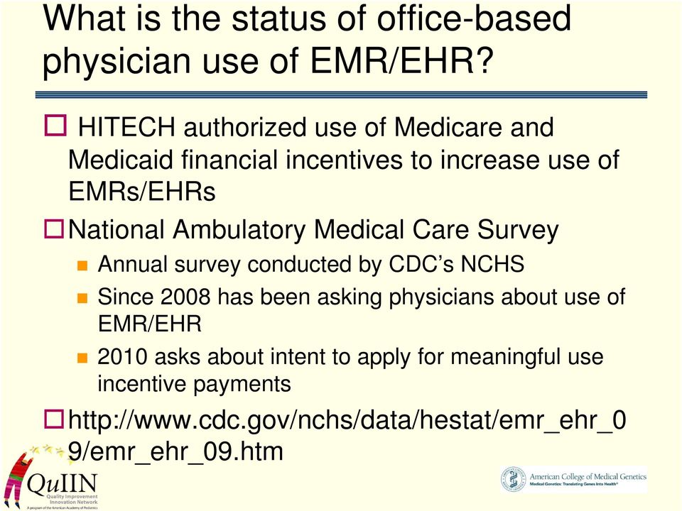 Ambulatory Medical Care Survey Annual survey conducted by CDC s NCHS Since 2008 has been asking physicians