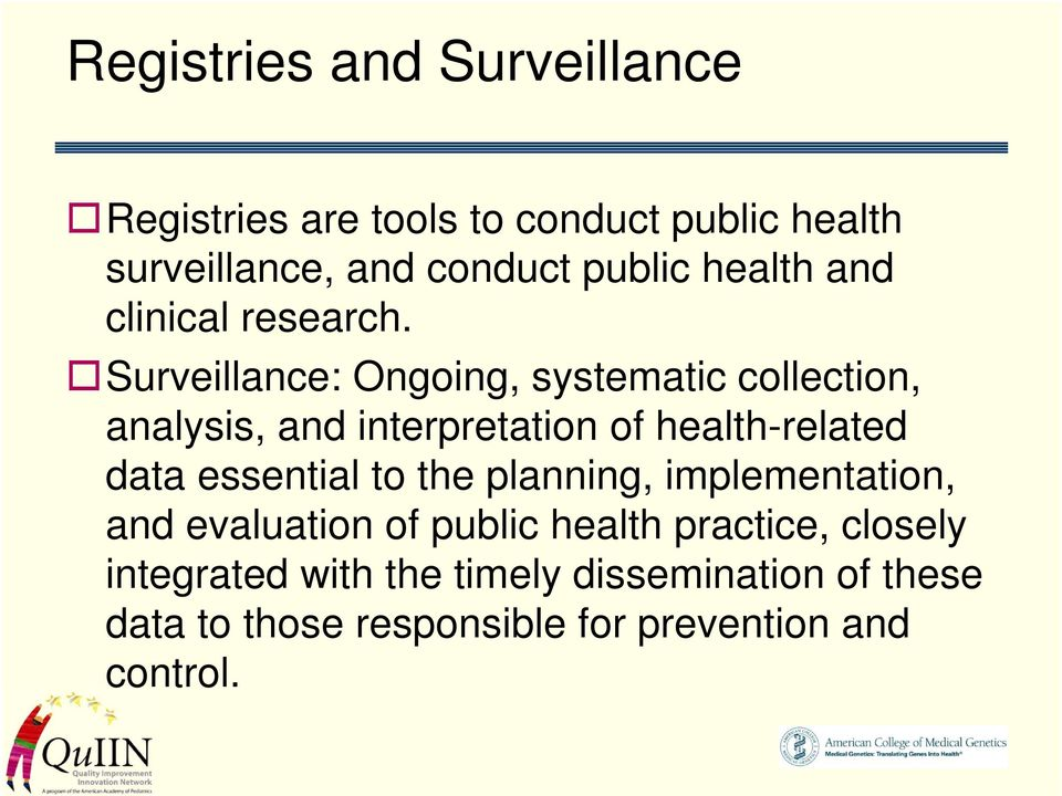 Surveillance: Ongoing, systematic collection, analysis, and interpretation of health-related data essential