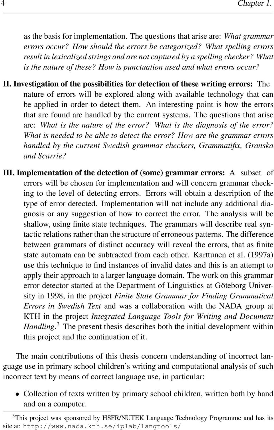 Investigation of the possibilities for detection of these writing errors: The nature of errors will be explored along with available technology that can be applied in order to detect them.