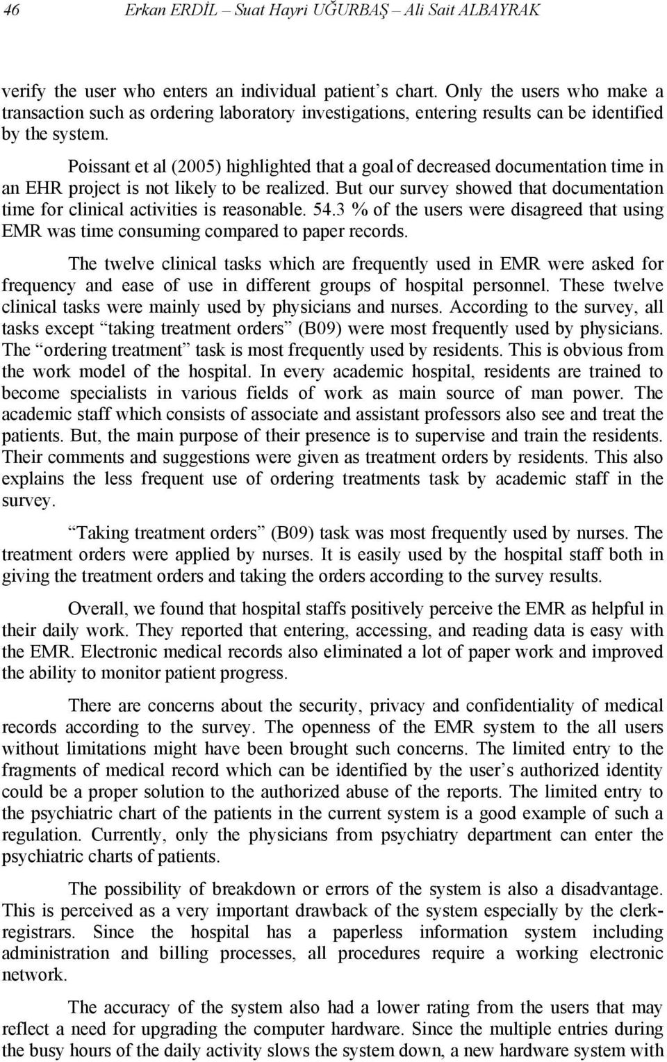 Poissant et al (2005) highlighted that a goal of decreased documentation time in an EHR project is not likely to be realized.