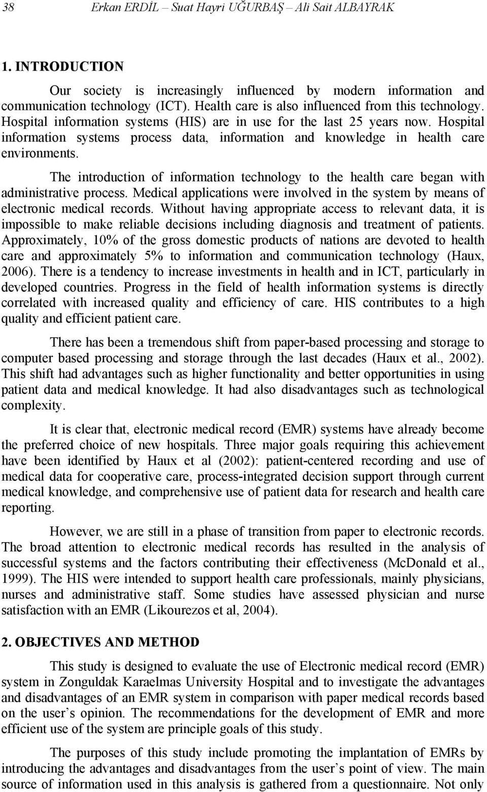 Hospital information systems process data, information and knowledge in health care environments. The introduction of information technology to the health care began with administrative process.