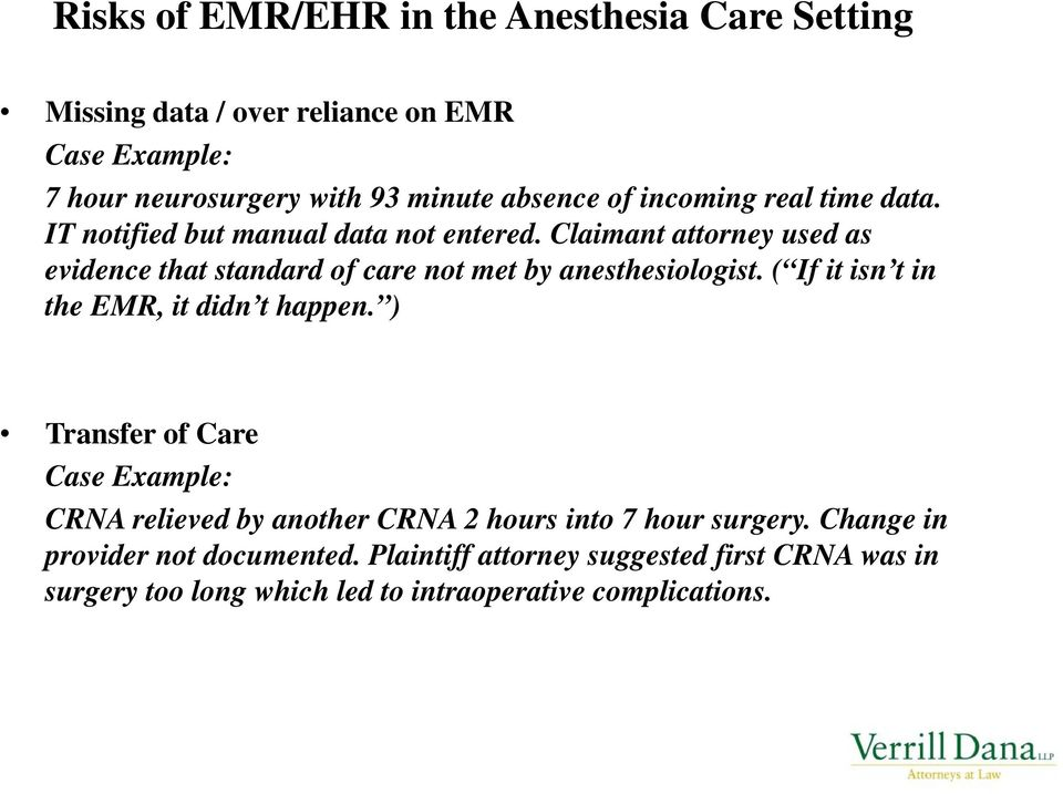 Claimant attorney used as evidence that standard of care not met by anesthesiologist. ( If it isn t in the EMR, it didn t happen.